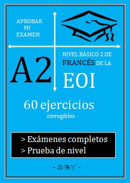 APROBAR MI EXAMEN A2 - NIVEL BÁSICO 2 DE FRANCÉS DE LA EOI